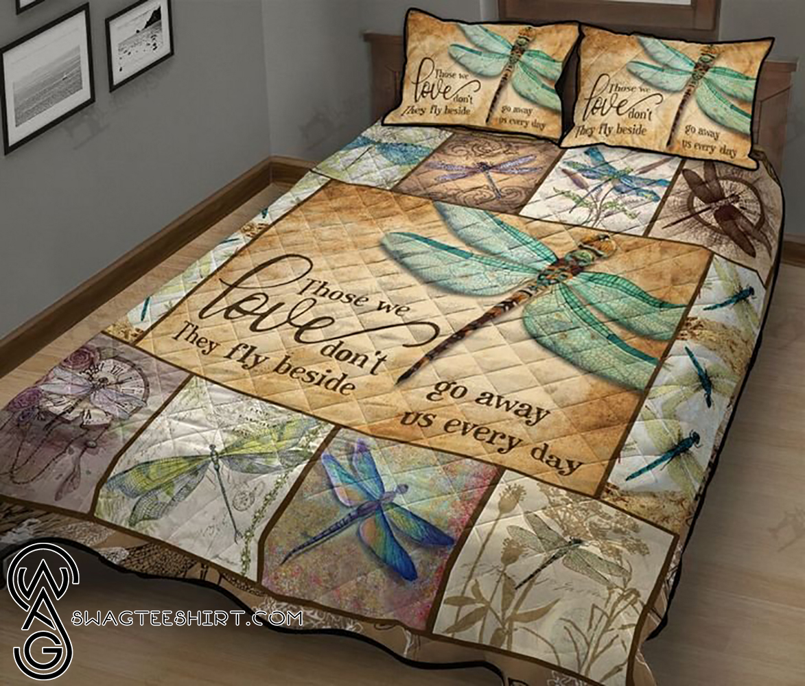 Dragonfly those we love don't go away they fly beside us every day quilt - Maria