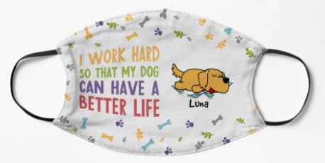 I Work Hard So That My Dog Can Have A Better Life Face Mask - Alchemytee