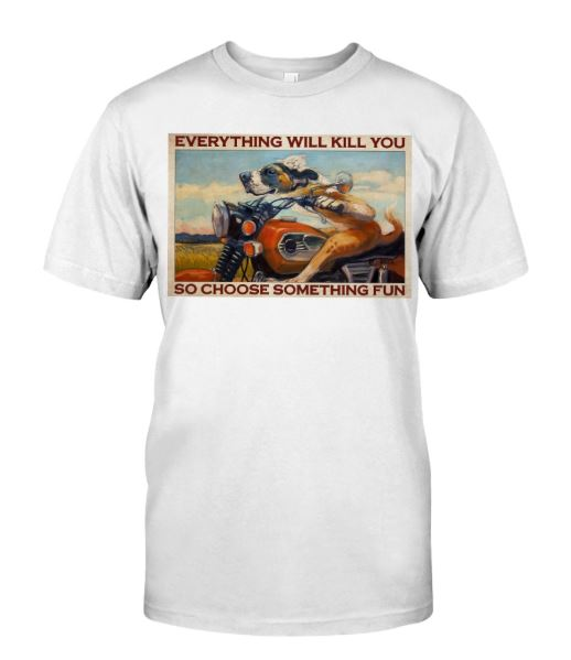everything kill you choose fun t shirt