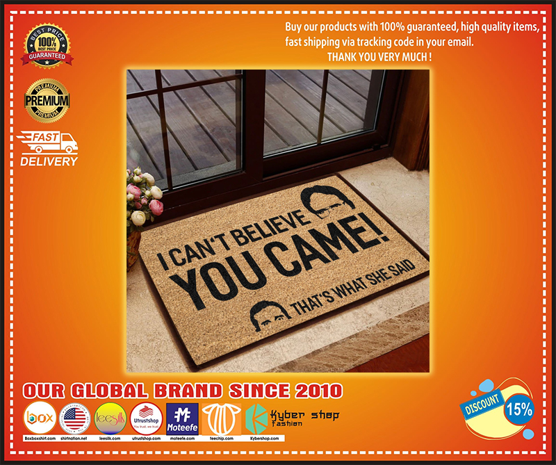 I can't believe you came that's what she said doormat - LIMITED EDITION