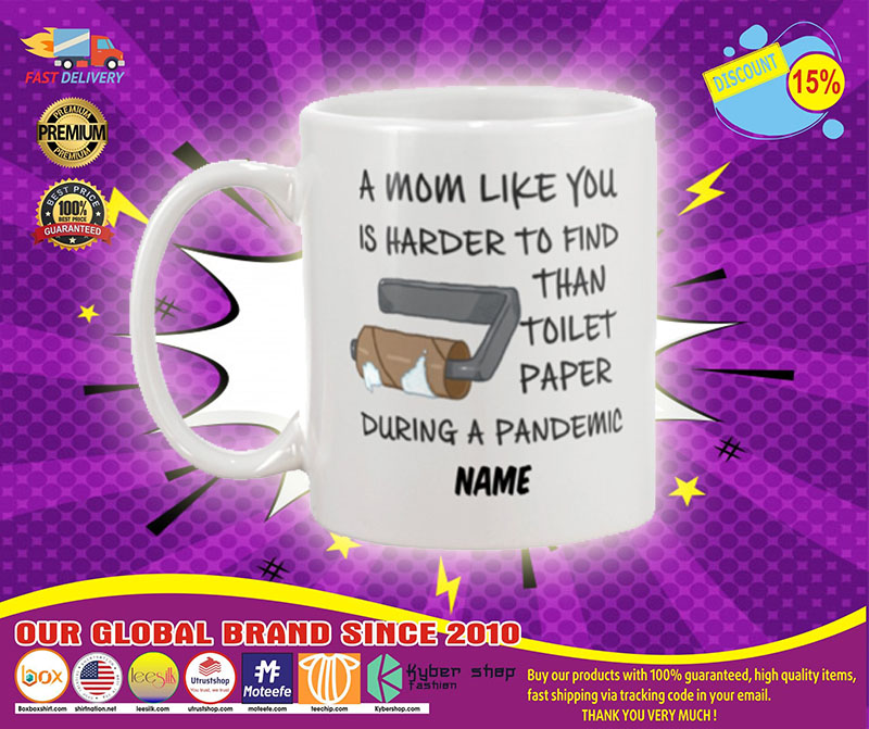 A mom like you is harder to find than toilet paper during a pandemic mug - LIMITED EDITION