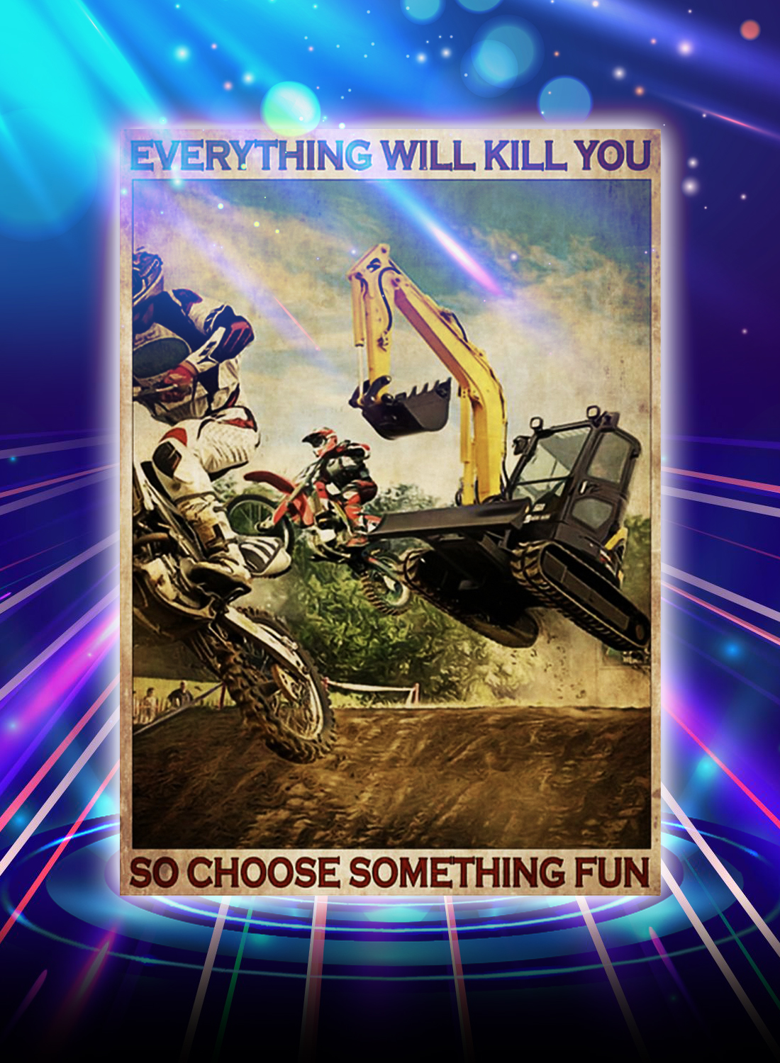 Motocross and excavator everything will kill you so choose something fun poster - A4