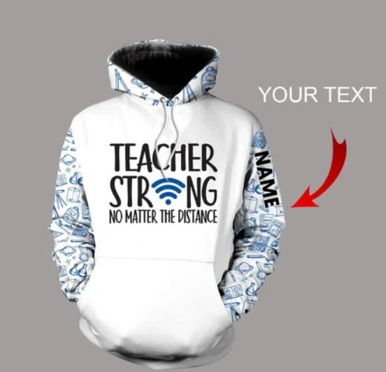 Teacher Strong No Matter The Distance 3D Hoodie custom name