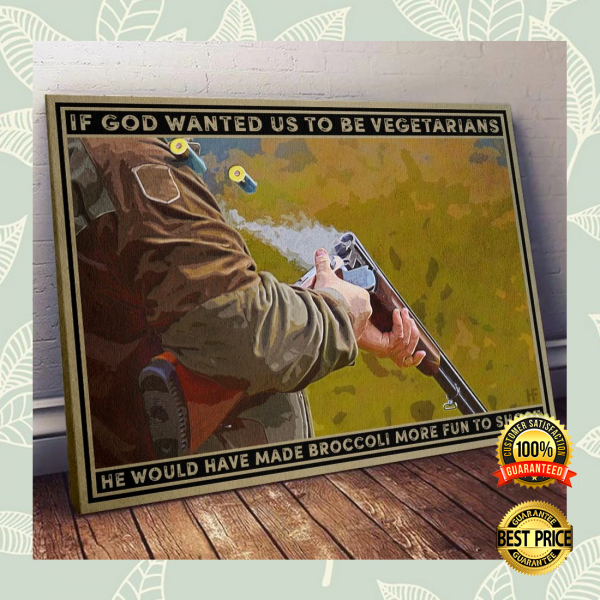 IF GOD WANTED US TO BE VEGETARIANS HE WOULD HAVE MADE BROCCOLI MORE FUN TO SHOOT CANVAS