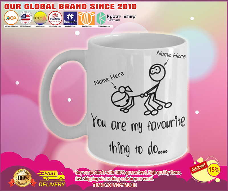 [AUTHENTIC] You are my favorite thing to do custom name mug