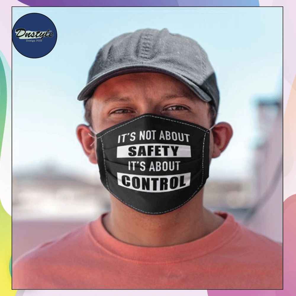 It's not aboout safety it's about control face mask
